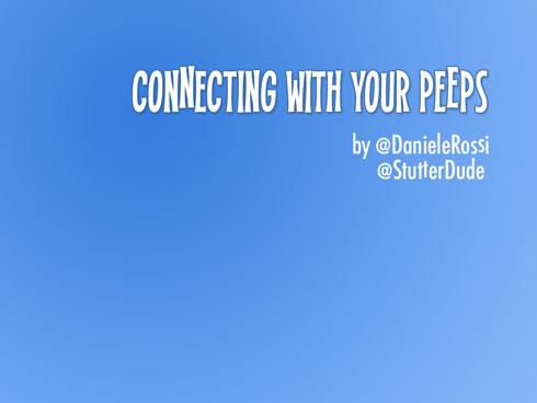 The first slide of my presentation entitled Connecting With Your Peeps