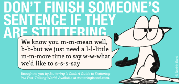 Don't finish someone's sentence if they are stuttering