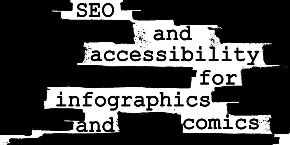 "A graphic in the style of a censored secret service document with the words ""SEO and accessibility for infographics and comics"" showing up"
